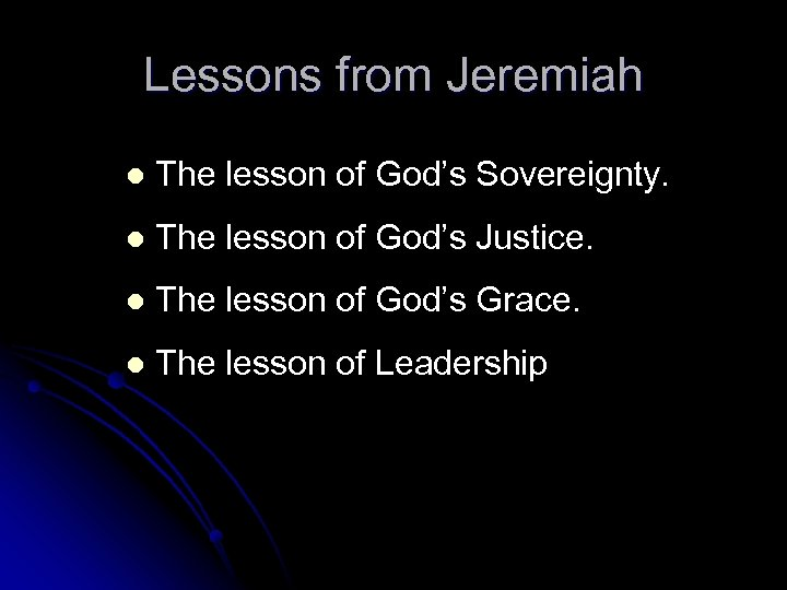 Lessons from Jeremiah The lesson of God's Sovereignty. The lesson of God's Justice. The