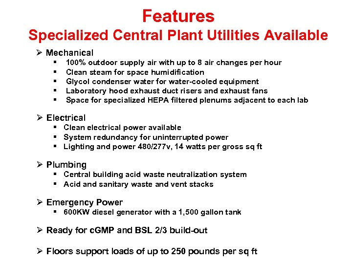 Features Specialized Central Plant Utilities Available Mechanical 100% outdoor supply air with up to