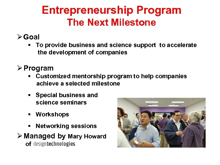Entrepreneurship Program The Next Milestone Goal To provide business and science support to accelerate