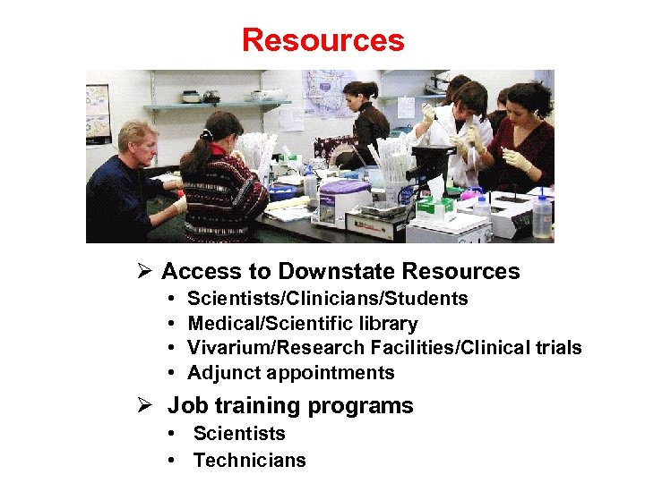 Resources Access to Downstate Resources • • Scientists/Clinicians/Students Medical/Scientific library Vivarium/Research Facilities/Clinical trials Adjunct