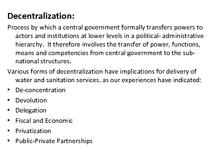 Decentralization: Process by which a central government formally transfers powers to actors and institutions