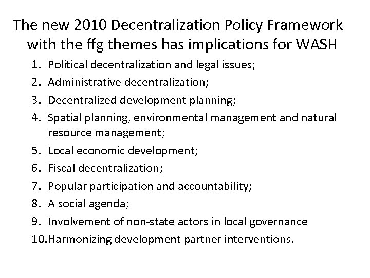 The new 2010 Decentralization Policy Framework with the ffg themes has implications for WASH
