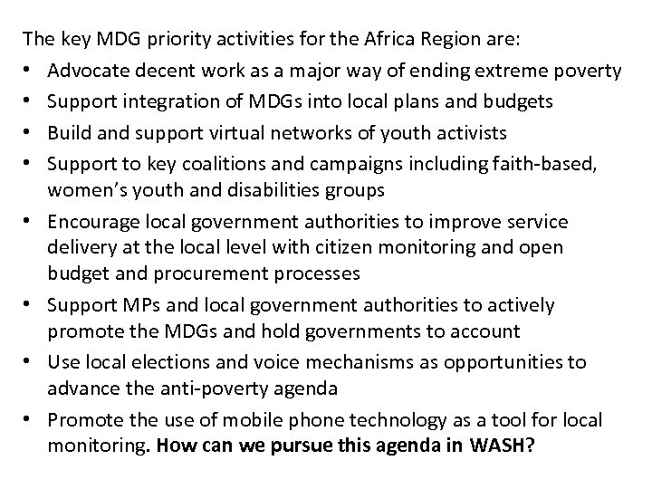 The key MDG priority activities for the Africa Region are: • Advocate decent work
