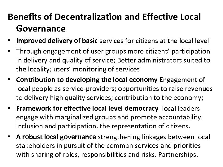 Benefits of Decentralization and Effective Local Governance • Improved delivery of basic services for