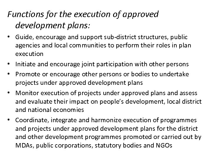 Functions for the execution of approved development plans: • Guide, encourage and support sub-district