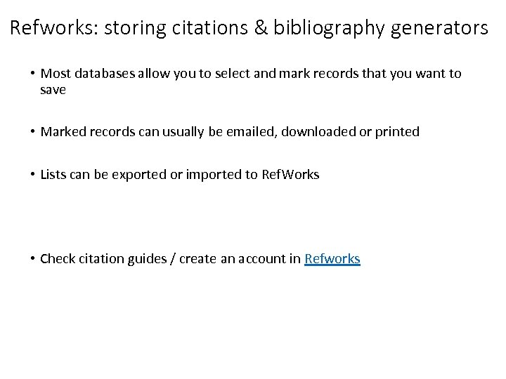 Refworks: storing citations & bibliography generators • Most databases allow you to select and