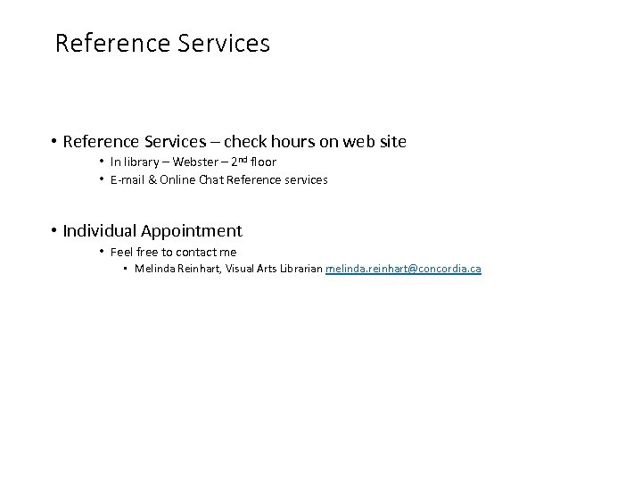 Reference Services • Reference Services – check hours on web site • In library