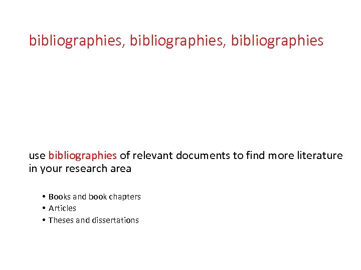 bibliographies, bibliographies use bibliographies of relevant documents to find more literature in your research