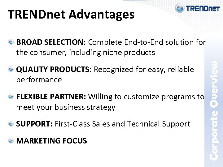 Corporate Overview TRENDnet Advantages BROAD SELECTION: Complete End-to-End solution for the consumer, including niche