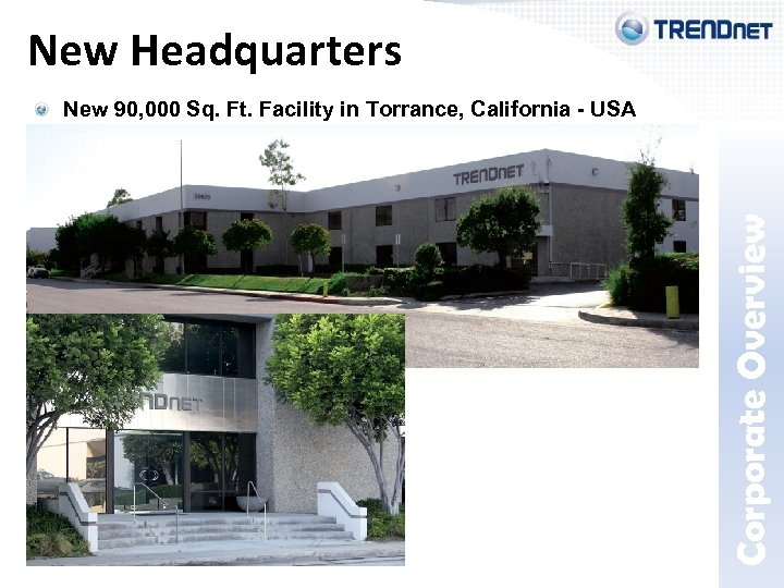 New Headquarters Corporate Overview New 90, 000 Sq. Ft. Facility in Torrance, California -