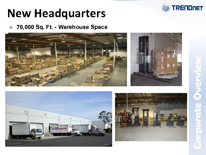 New Headquarters Corporate Overview 70, 000 Sq. Ft. - Warehouse Space * Estimated