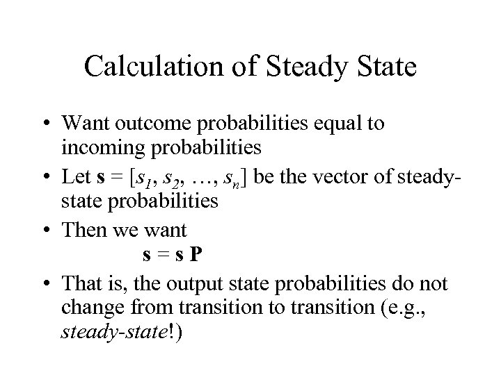 Calculation of Steady State • Want outcome probabilities equal to incoming probabilities • Let