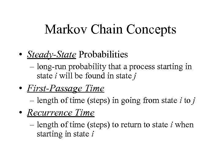 Markov Chain Concepts • Steady-State Probabilities – long-run probability that a process starting in