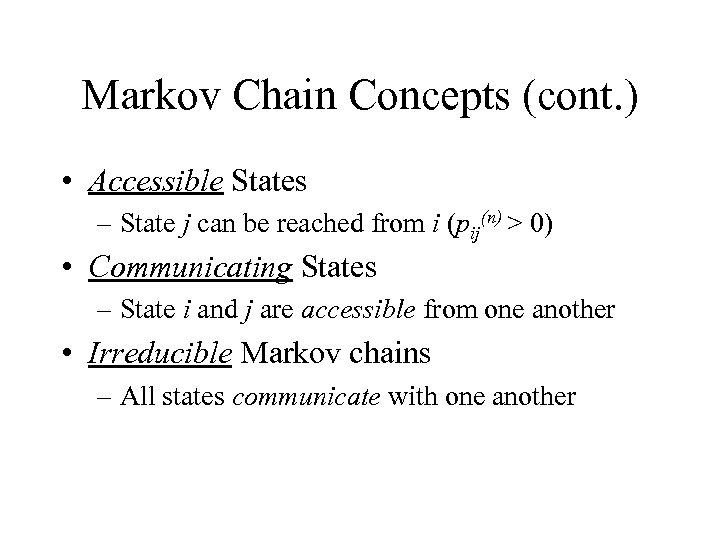 Markov Chain Concepts (cont. ) • Accessible States – State j can be reached
