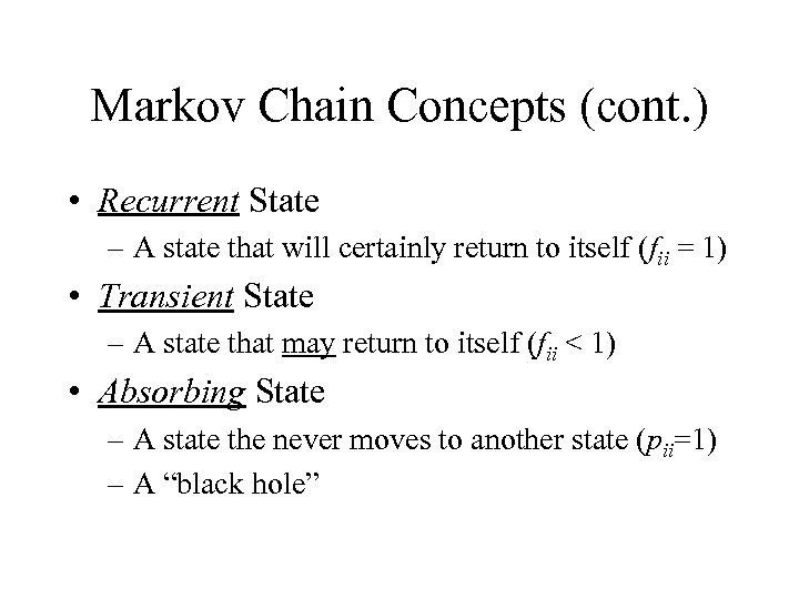 Markov Chain Concepts (cont. ) • Recurrent State – A state that will certainly