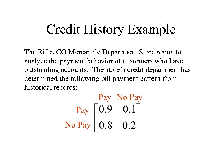 Credit History Example The Rifle, CO Mercantile Department Store wants to analyze the payment
