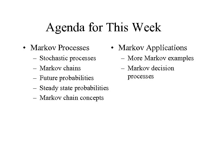 Agenda for This Week • Markov Processes – – – Stochastic processes Markov chains