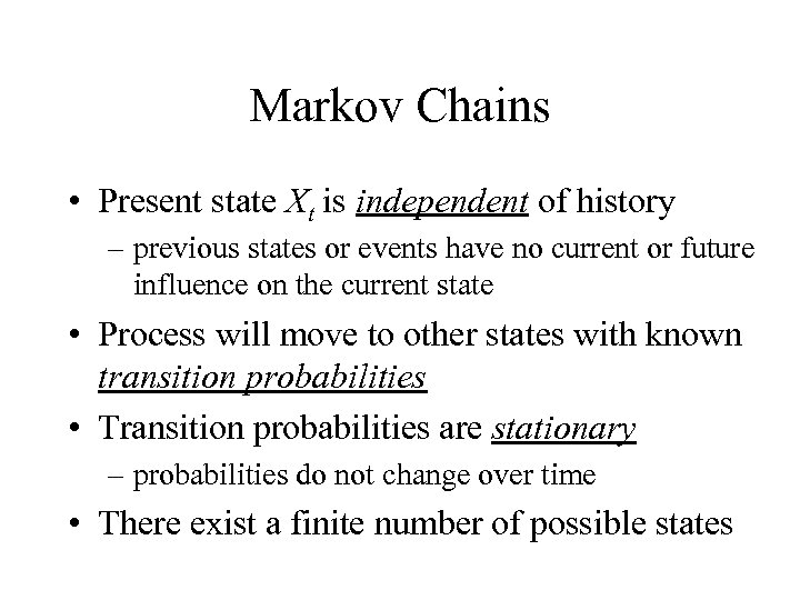 Markov Chains • Present state Xt is independent of history – previous states or