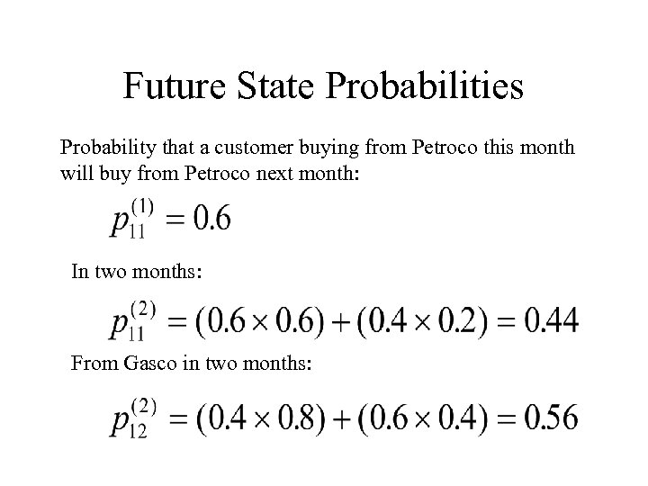 Future State Probabilities Probability that a customer buying from Petroco this month will buy