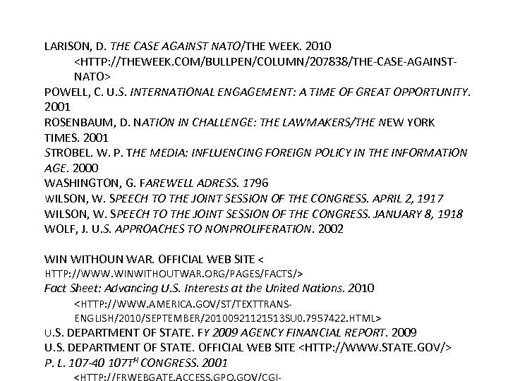 LARISON, D. THE CASE AGAINST NATO/THE WEEK. 2010 <HTTP: //THEWEEK. COM/BULLPEN/COLUMN/207838/THE-CASE-AGAINSTNATO> POWELL, C. U.