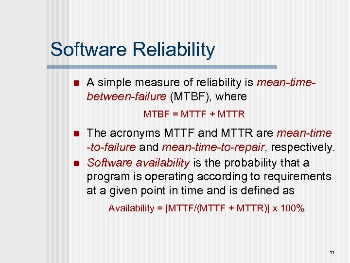 Software Reliability n A simple measure of reliability is mean-timebetween-failure (MTBF), where MTBF =