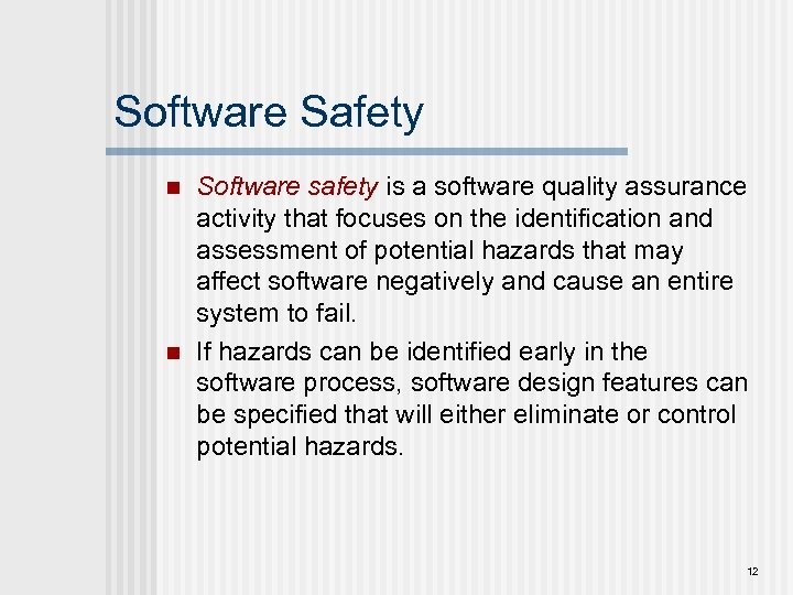 Software Safety n n Software safety is a software quality assurance activity that focuses