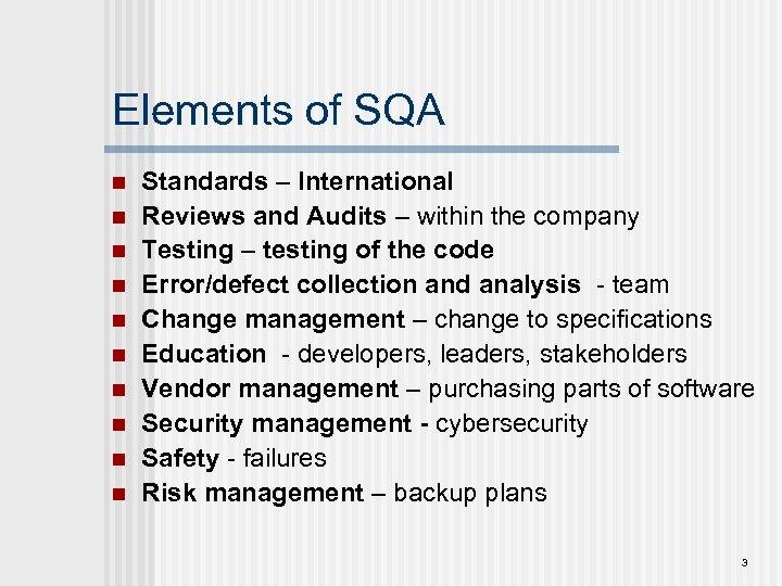 Elements of SQA n n n n n Standards – International Reviews and Audits