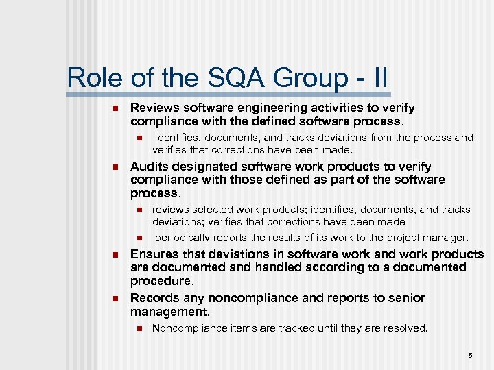 Role of the SQA Group - II n Reviews software engineering activities to verify