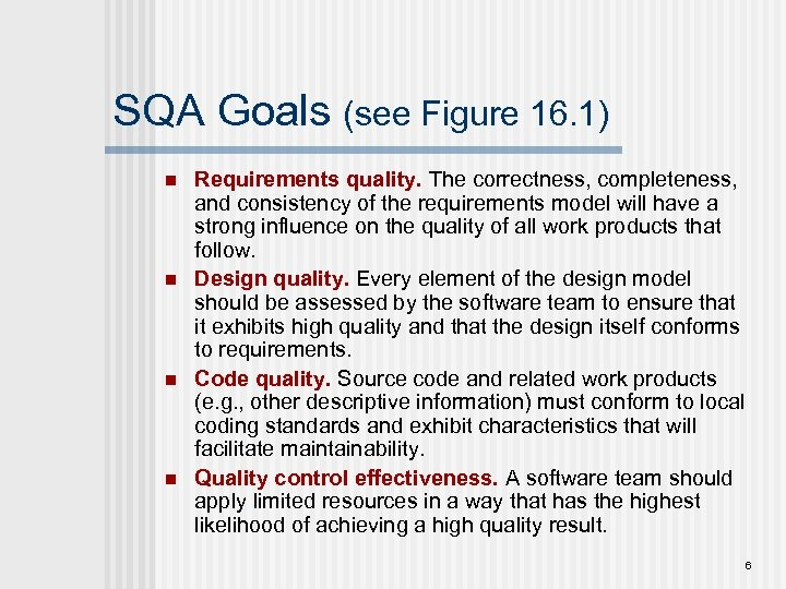 SQA Goals (see Figure 16. 1) n n Requirements quality. The correctness, completeness, and