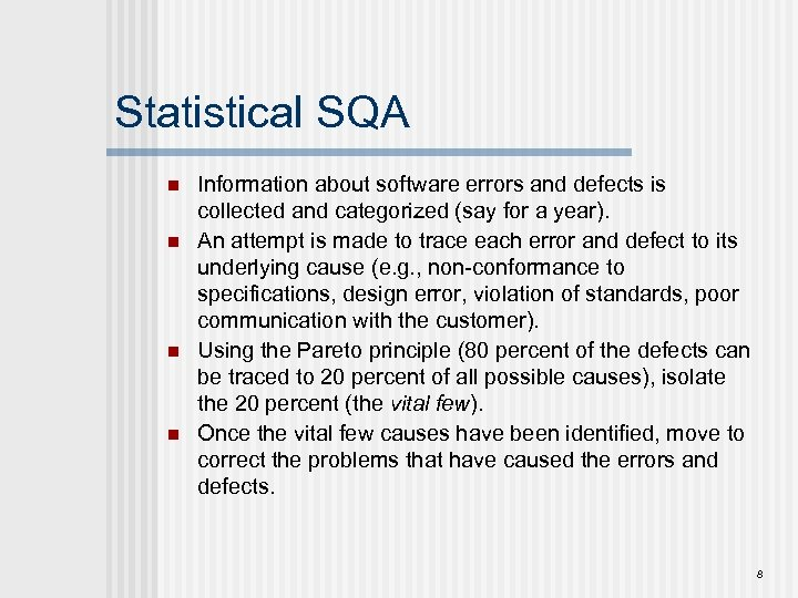 Statistical SQA n n Information about software errors and defects is collected and categorized