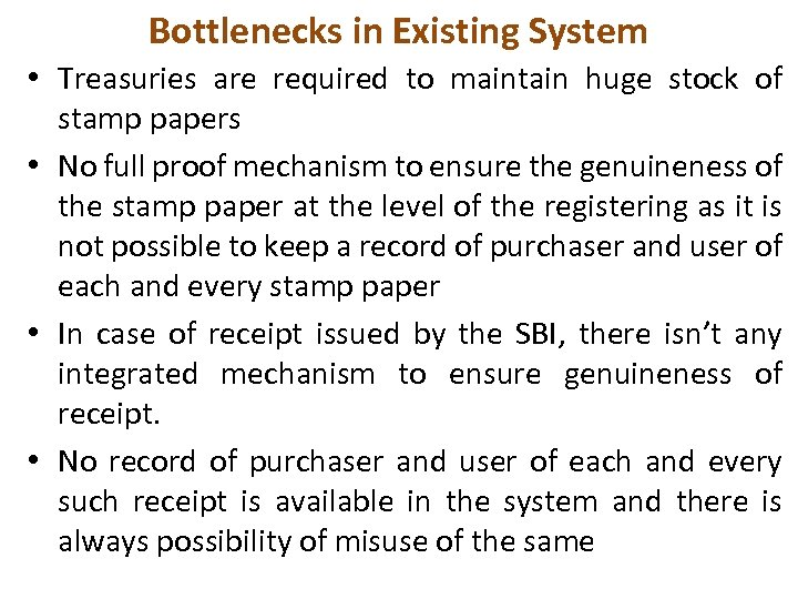 Bottlenecks in Existing System • Treasuries are required to maintain huge stock of stamp