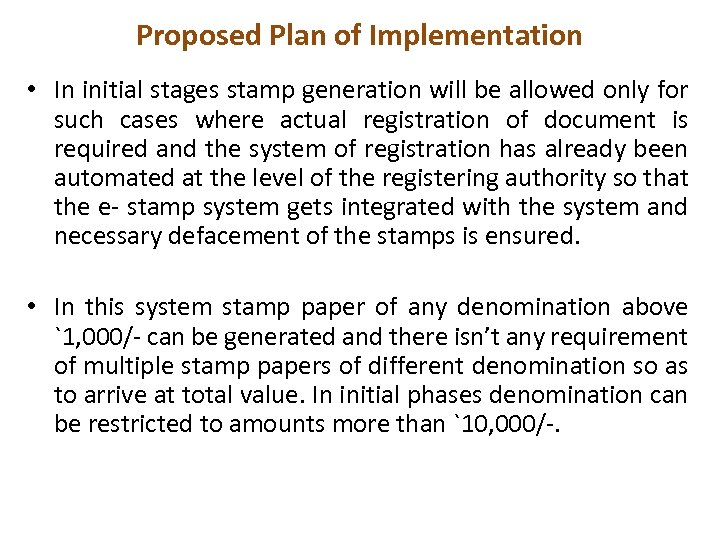 Proposed Plan of Implementation • In initial stages stamp generation will be allowed only