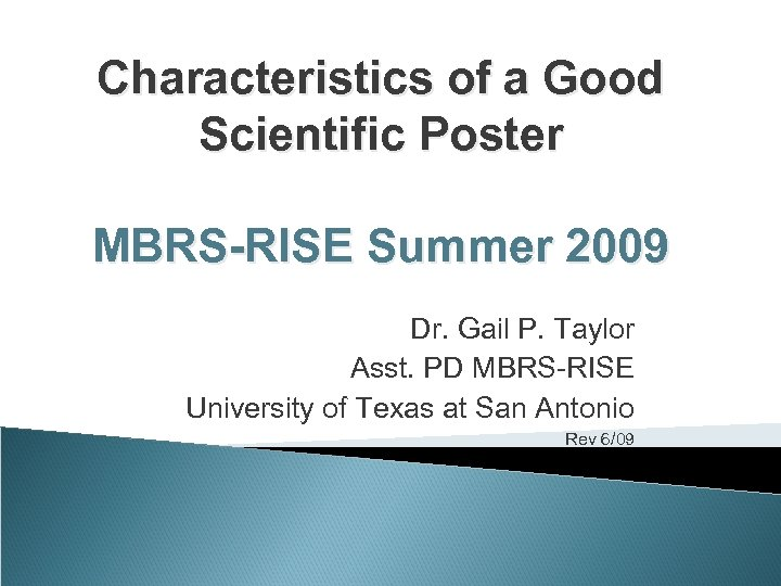 Characteristics of a Good Scientific Poster MBRS-RISE Summer 2009 Dr. Gail P. Taylor Asst.
