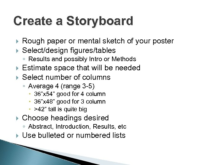 Create a Storyboard Rough paper or mental sketch of your poster Select/design figures/tables ◦