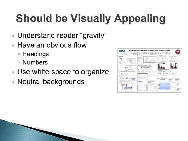 """Should be Visually Appealing Understand reader """"gravity"""" Have an obvious flow ◦ Headings ◦"""