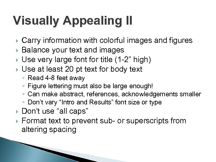 Visually Appealing II Carry information with colorful images and figures Balance your text and