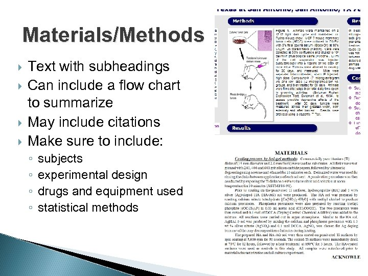 Materials/Methods Text with subheadings Can include a flow chart to summarize May include citations