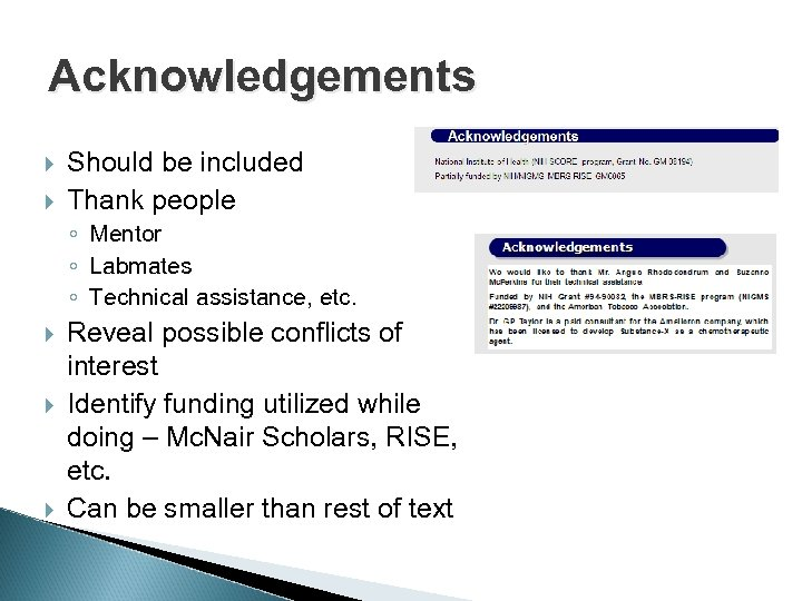 Acknowledgements Should be included Thank people ◦ Mentor ◦ Labmates ◦ Technical assistance, etc.