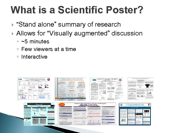 """What is a Scientific Poster? """"Stand alone"""" summary of research Allows for """"Visually augmented"""""""