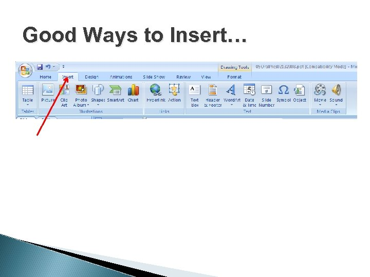 Good Ways to Insert… Use Insert (shown) Picture (or whatever)