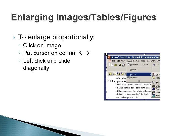 Enlarging Images/Tables/Figures To enlarge proportionally: ◦ Click on image ◦ Put cursor on corner