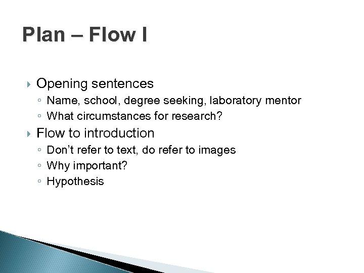Plan – Flow I Opening sentences ◦ Name, school, degree seeking, laboratory mentor ◦