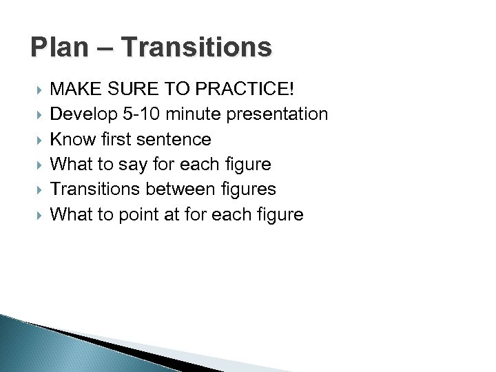 Plan – Transitions MAKE SURE TO PRACTICE! Develop 5 -10 minute presentation Know first