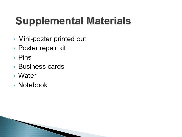 Supplemental Materials Mini-poster printed out Poster repair kit Pins Business cards Water Notebook