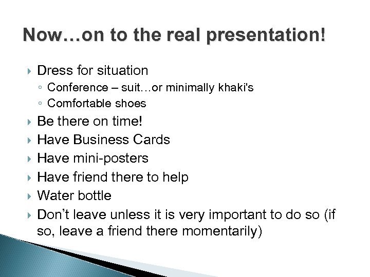 Now…on to the real presentation! Dress for situation ◦ Conference – suit…or minimally khaki's