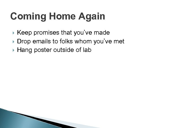 Coming Home Again Keep promises that you've made Drop emails to folks whom you've