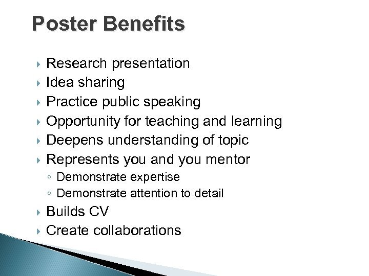 Poster Benefits Research presentation Idea sharing Practice public speaking Opportunity for teaching and learning