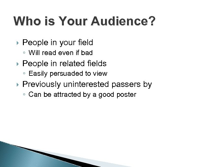 Who is Your Audience? People in your field ◦ Will read even if bad