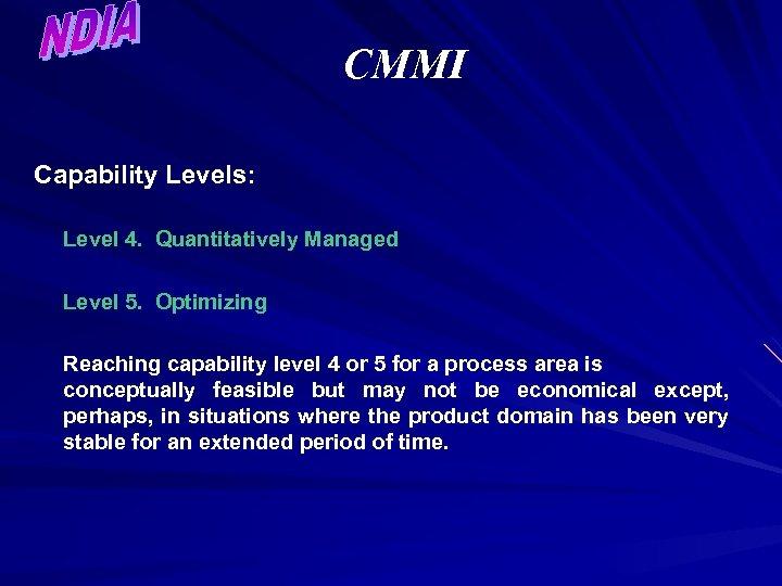 CMMI Capability Levels: Level 4. Quantitatively Managed Level 5. Optimizing Reaching capability level 4