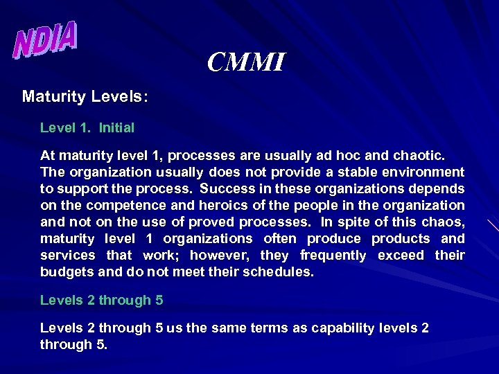 CMMI Maturity Levels: Level 1. Initial At maturity level 1, processes are usually ad
